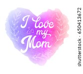 i love my mom. greeting card... | Shutterstock .eps vector #650413672