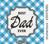 best dad ever. greeting card... | Shutterstock .eps vector #650478382