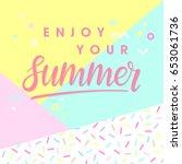 hand drawn lettering enjoy your ... | Shutterstock .eps vector #653061736