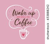 wake up and smell the coffee... | Shutterstock .eps vector #653888242