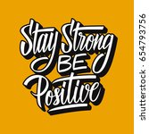 stay strong be positive.... | Shutterstock .eps vector #654793756