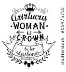 hand lettering a virtuous woman ... | Shutterstock .eps vector #655475752