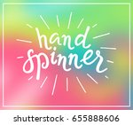 hand spinner. lettering on... | Shutterstock .eps vector #655888606