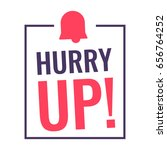 hurry up  badge with alarm icon.... | Shutterstock .eps vector #656764252