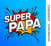 super papa  super dad spanish... | Shutterstock .eps vector #656804812