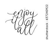 enjoy it all modern calligraphy....   Shutterstock .eps vector #657240922