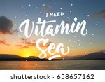 i need vitamin sea. quote... | Shutterstock . vector #658657162