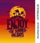 enjoy the summer holidays...   Shutterstock .eps vector #659980618