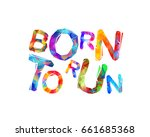 born to run. vector colorful... | Shutterstock .eps vector #661685368