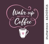 wake up and smell the coffee... | Shutterstock .eps vector #662435416