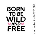 born to be wild and free  ... | Shutterstock .eps vector #662771002