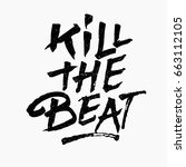 kill the beat quote. ink hand... | Shutterstock .eps vector #663112105