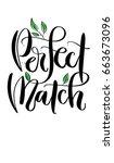 'perfect match'   hand drawn... | Shutterstock .eps vector #663673096