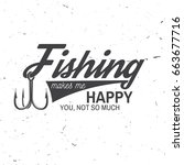 fishing makes me happy you  not ... | Shutterstock .eps vector #663677716