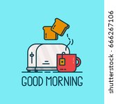 good morning card. toaster and... | Shutterstock .eps vector #666267106