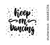 keep on dancing   hand drawn... | Shutterstock .eps vector #666681256