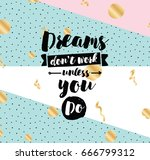 dreams don't work unless you do....   Shutterstock .eps vector #666799312