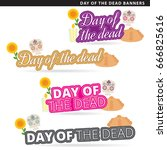 set of day of the dead  banners ... | Shutterstock .eps vector #666825616