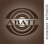 abate badge with wooden... | Shutterstock .eps vector #667018132