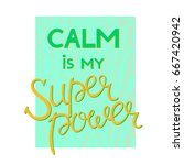 calm is my superpower | Shutterstock .eps vector #667420942