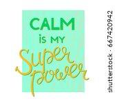 calm is my superpower | Shutterstock .eps vector #667420942