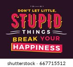 don t let little  stupid things ... | Shutterstock .eps vector #667715512