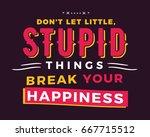 don t let little  stupid things ...   Shutterstock .eps vector #667715512