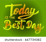 today is the best day | Shutterstock .eps vector #667734382