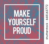 make yourself proud... | Shutterstock . vector #668163772