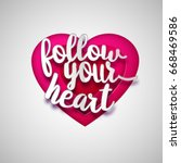 follow your heart  valentines... | Shutterstock .eps vector #668469586