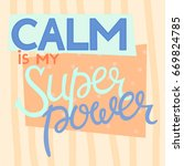 calm is my superpower | Shutterstock .eps vector #669824785