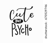 cute but psycho girl t shirt... | Shutterstock .eps vector #670529746