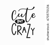 Cute But Crazy Girl T Shirt...