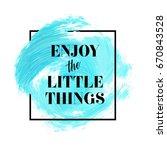 enjoy the little things text... | Shutterstock .eps vector #670843528