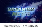 breaking news graphics world... | Shutterstock . vector #671030755