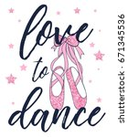 love to dance and ballerina... | Shutterstock .eps vector #671345536
