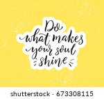 do what makes your soul shine....   Shutterstock .eps vector #673308115