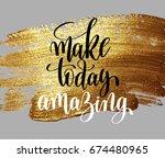 make today amazing hand written ... | Shutterstock . vector #674480965