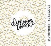 summer time hand lettering text.... | Shutterstock .eps vector #675212728