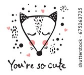 Stock vector card with cute fox and hand drawn lettering you re so cute 675263725