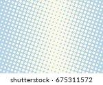 halftone background. comic... | Shutterstock .eps vector #675311572