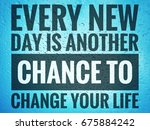 every new day is another chance ... | Shutterstock . vector #675884242