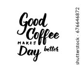 good coffee makes day better... | Shutterstock .eps vector #676646872