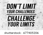 don't limit your challenges...   Shutterstock . vector #677405206