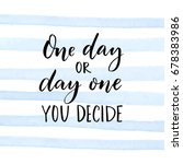 one day or day one. you decide. ... | Shutterstock .eps vector #678383986