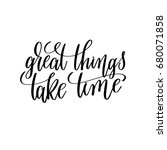 great things take time black... | Shutterstock . vector #680071858