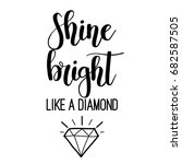 shine bright like a diamond... | Shutterstock .eps vector #682587505