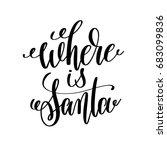 where is santa hand lettering...   Shutterstock .eps vector #683099836