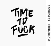 time to fuck quote. ink hand... | Shutterstock .eps vector #685058098