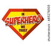 in superhero we trust super... | Shutterstock .eps vector #685278505